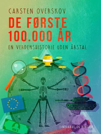 Carsten Overskov: De første 100.000 år - : en verdenshistorie uden årstal
