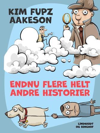 Kim Fupz Aakeson: Endnu flere helt andre historier