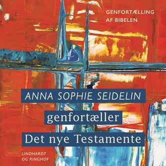 Anna Sophie Seidelin: Anna Sophie Seidelins genfortælling af Det nye Testamente