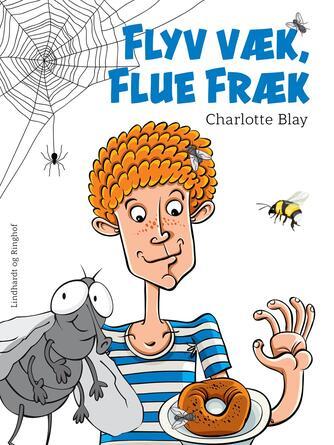 Charlotte Blay: Flyv væk, Flue Fræk
