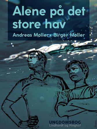 Andreas Møller (f. 1977): Alene på det store hav