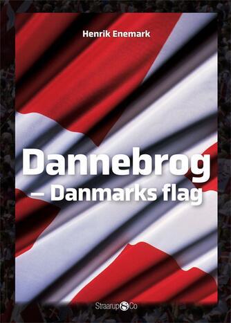 Henrik Enemark: Dannebrog : Danmarks flag
