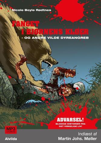 Nicole Boyle Rødtnes: Fanget i bjørnens kløer - og andre vilde dyreangreb