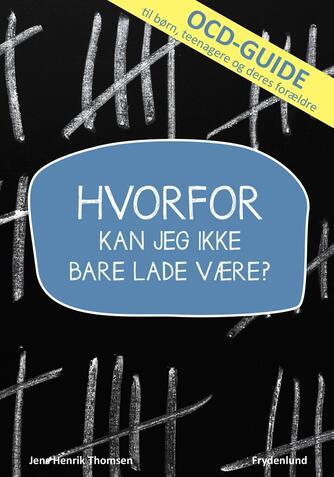 Jens Henrik Thomsen (f. 1967): Hvorfor kan jeg ikke bare lade være? : OCD-guide til børn, teenagere og deres forældre