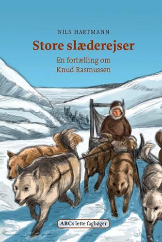 Nils Hartmann: Store slæderejser : en fortælling om Knud Rasmussen