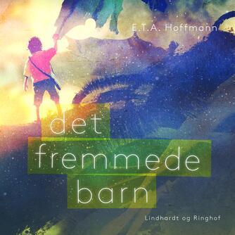 E. T. A. Hoffmann: Det fremmede barn