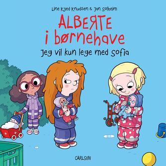 Line Kyed Knudsen: Alberte i børnehave - jeg vil kun lege med Sofia
