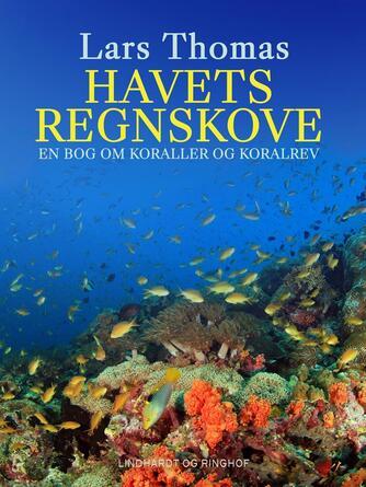 Lars Thomas: Havets regnskove : en bog om koraller og koralrev