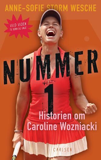 Anne-Sofie Storm Wesche (f. 1973): Nummer 1 : historien om Caroline Wozniacki