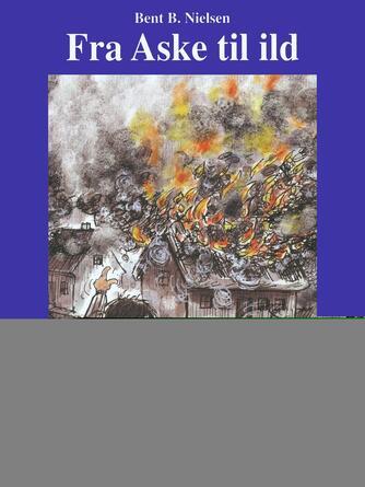 Bent B. Nielsen (f. 1949): Fra Aske til ild