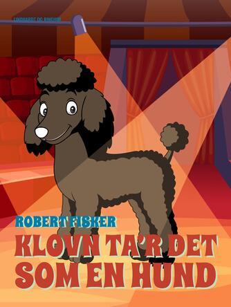 Robert Fisker: Klovn ta'r det som en hund