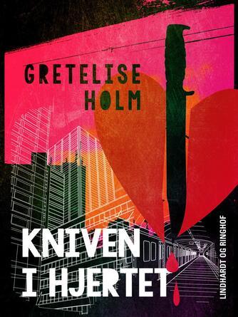 Gretelise Holm (f. 1946): Kniven i hjertet