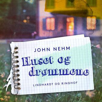 John Nehm: Huset og drømmene