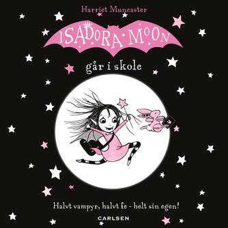 Harriet Muncaster: Isadora Moon går i skole