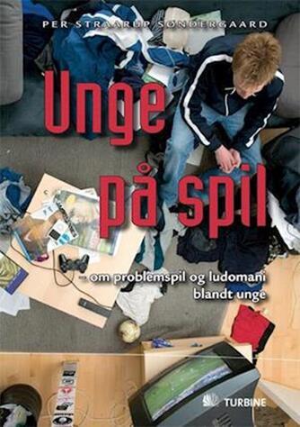 Per Straarup Søndergaard: Unge på spil : om problemspil og ludomani blandt unge