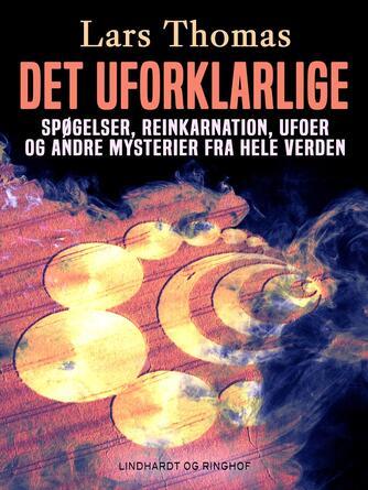 Lars Thomas: Det uforklarlige : spøgelser, reinkarnation, ufoer og andre mysterier fra hele verden