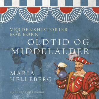 Maria Helleberg: Verdenshistorier for børn - oldtid og middelalder