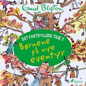 Enid Blyton: Det fortryllede træ. 2, Børnene på nye eventyr