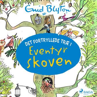 Enid Blyton: Det fortryllede træ. 1, Eventyrskoven