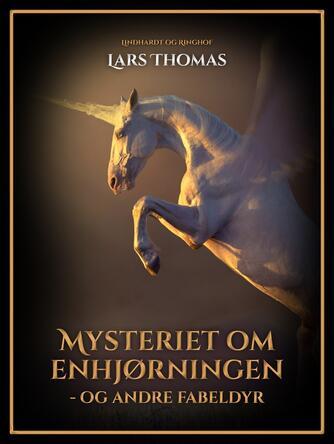 Lars Thomas: Mysteriet om enhjørningen - og andre fabeldyr