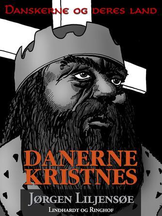 : Danskerne og deres land : Danerne kristnes
