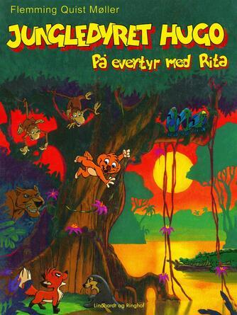 Flemming Quist Møller: Jungledyret Hugo - på eventyr med Rita