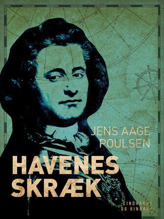 Jens Aage Poulsen (f. 1953): Havenes skræk : en roman bygget over hændelser i den norsk-danske søhelt Peter Wessels liv