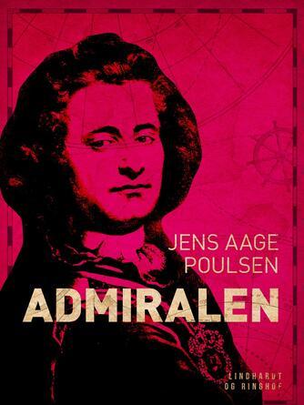 Jens Aage Poulsen (f. 1953): Admiralen : en roman bygget over hændelser i den norsk-danske søhelt Peter Wessels liv