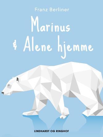 Franz Berliner: Marinus : Alene hjemme