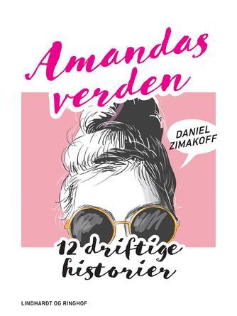 Daniel Zimakoff: Amandas verden : 12 driftige historier