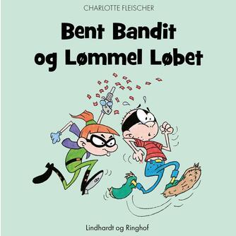 Charlotte Fleischer: Bent Bandit og Lømmel Løbet