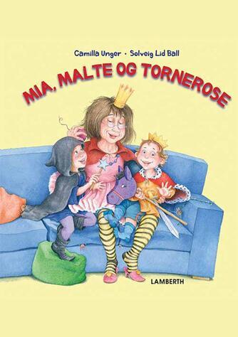 Camilla Unger, Solveig Lid Ball: Mia, Malte og Tornerose