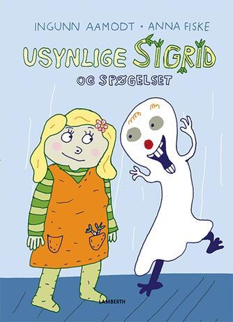 Ingunn Aamodt: Usynlige Sigrid og spøgelset