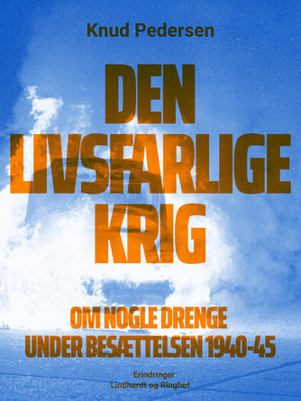 Knud Pedersen (f. 1925): Den livsfarlige krig : om nogle drenge under besættelsen 1940-45