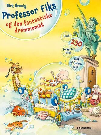 Dirk Hennig: Professor Fiks og den fantastiske drømmomat