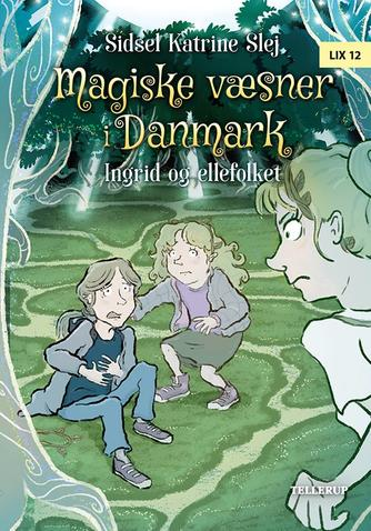 Sidsel Katrine Slej: Magiske væsner i Danmark - Ingrid og ellefolket