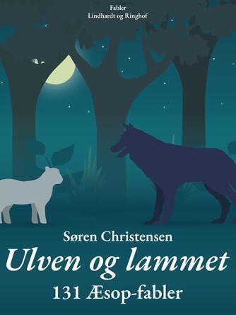 Søren Christensen (f. 1910): Ulven og lammet : 131 Æsop-fabler