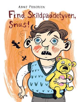 Anne Pedersen (f. 1969): Find skildpaddetyven, Snus!