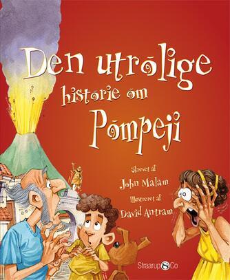John Malam: Den utrolige historie om Pompeji