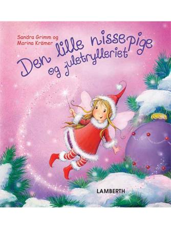Sandra Grimm, Marina Krämer: Den lille nissepige og juletrylleriet