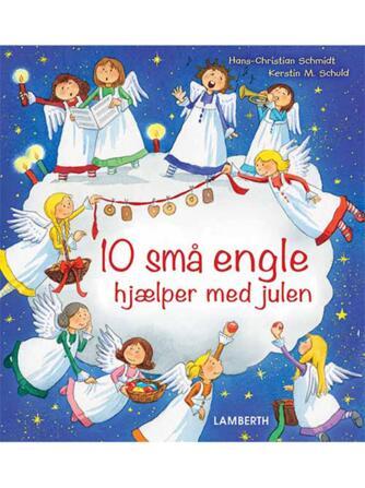 Hans-Christian Schmidt, Kerstin M. Schuld: 10 små engle hjælper med julen