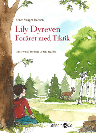 Bente Strager Hansen: Lily Dyreven - foråret med Tiktik
