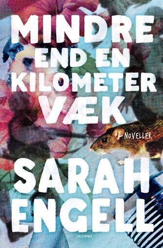 Sarah Engell: Mindre end en kilometer væk : noveller