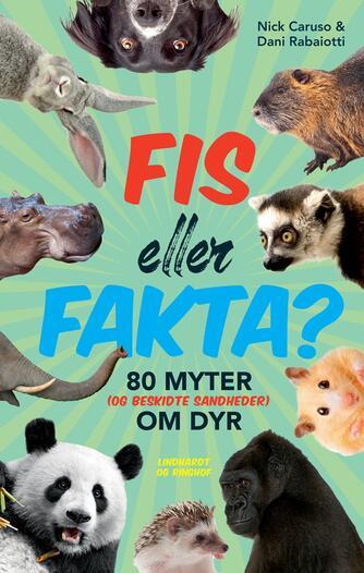 Nick Caruso, Dani Rabaiotti: Fis eller fakta? : 80 myter (og beskidte sandheder) om dyr