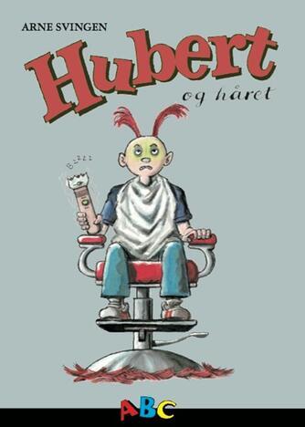 Arne Svingen: Hubert og håret