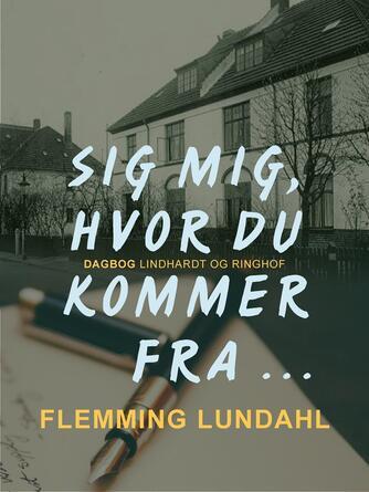 Flemming Lundahl: Sig mig hvor du kommer fra... : dreng i en by i provinsen i 50'erne