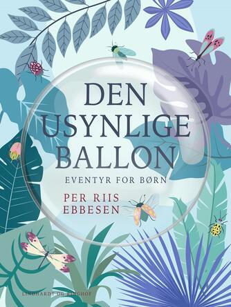Per Riis Ebbesen: Den usynlige ballon : eventyr om dyr