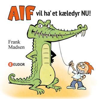 Frank Madsen (f. 1962): Alf vil ha' et kæledyr nu!