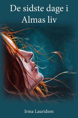 Irma Lauridsen (f. 1948): De sidste dage i Almas liv