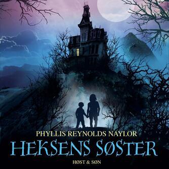 Phyllis Reynolds Naylor: Heksens søster (Ved Camilla Qvistgaard Dyssel)